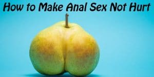 How to Make Anal Sex Not Hurt