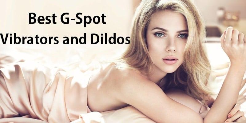 Best G-Spot Vibrators and Dildos